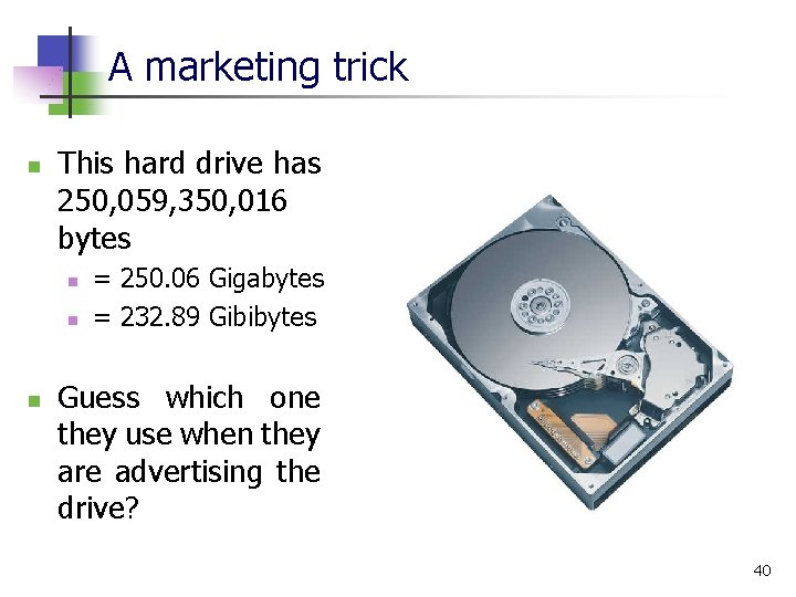 A marketing trick n This hard drive has 250, 059, 350, 016 bytes n