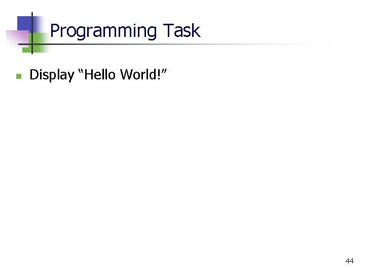 "Programming Task n Display ""Hello World!"" 44"