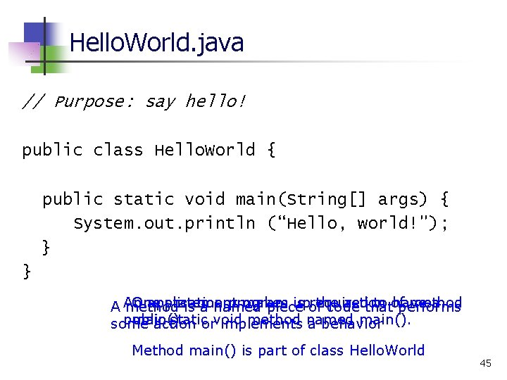 Hello. World. java // Purpose: say hello! public class Hello. World { public static