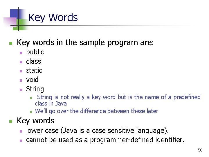 Key Words n Key words in the sample program are: n n n public