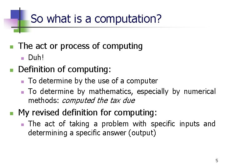 So what is a computation? n The act or process of computing n n