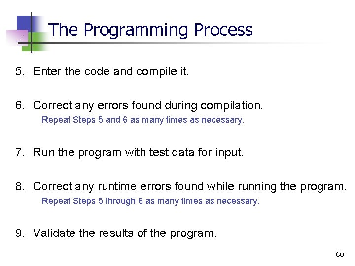The Programming Process 5. Enter the code and compile it. 6. Correct any errors