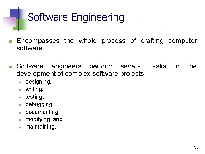 Software Engineering n n Encompasses the whole process of crafting computer software. Software engineers