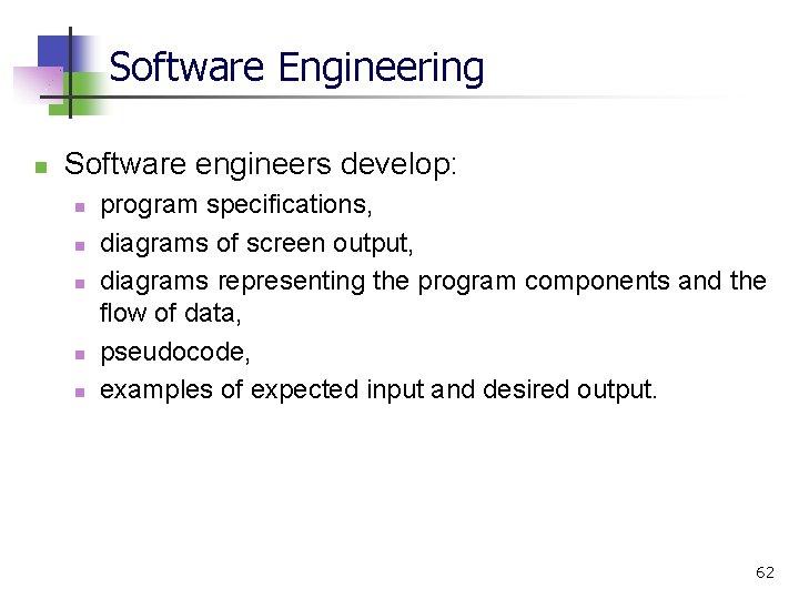 Software Engineering n Software engineers develop: n n n program specifications, diagrams of screen