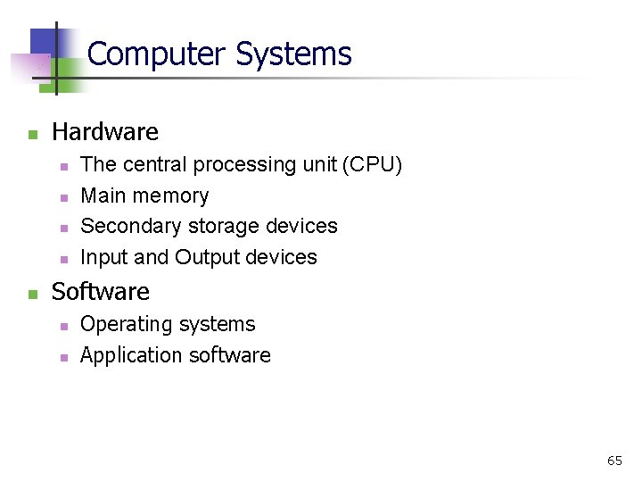 Computer Systems n Hardware n n n The central processing unit (CPU) Main memory