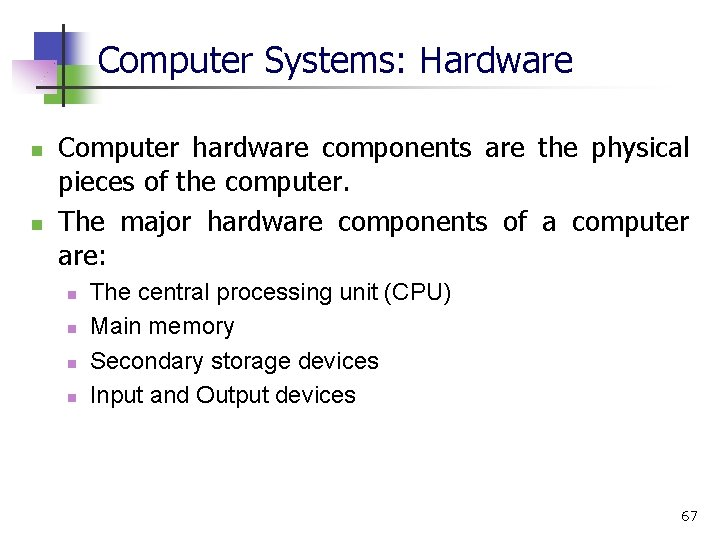 Computer Systems: Hardware n n Computer hardware components are the physical pieces of the