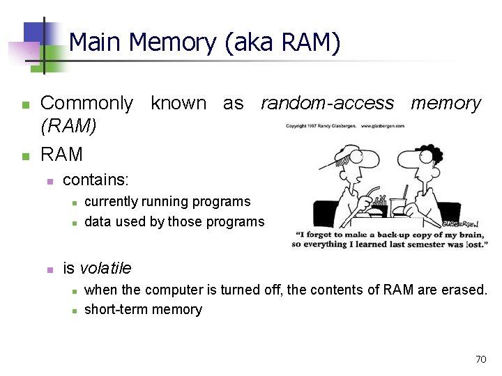 Main Memory (aka RAM) n n Commonly known as random-access memory (RAM) RAM n