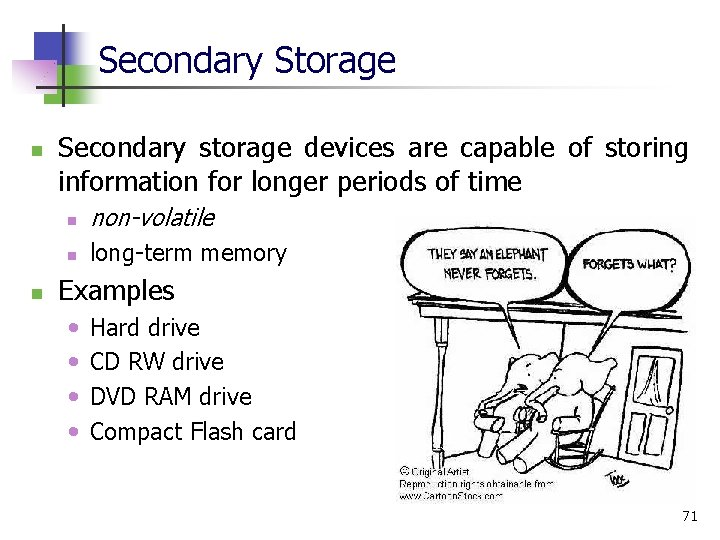 Secondary Storage n n Secondary storage devices are capable of storing information for longer
