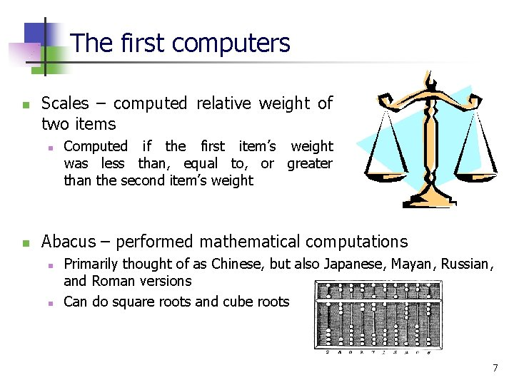The first computers n Scales – computed relative weight of two items n n