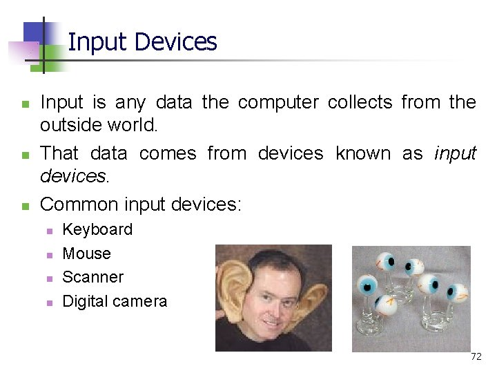 Input Devices n n n Input is any data the computer collects from the