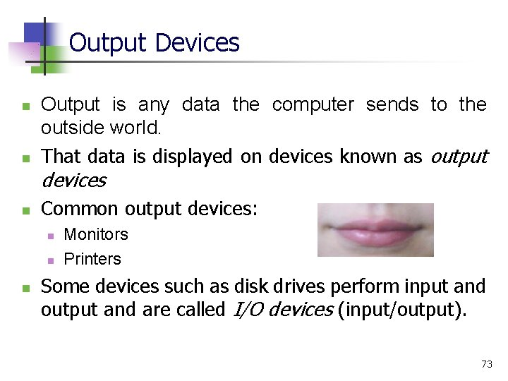 Output Devices n n Output is any data the computer sends to the outside