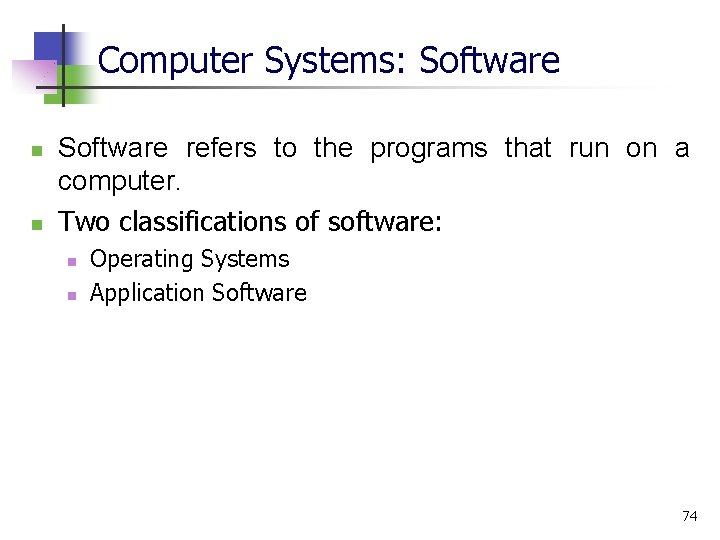 Computer Systems: Software n n Software refers to the programs that run on a