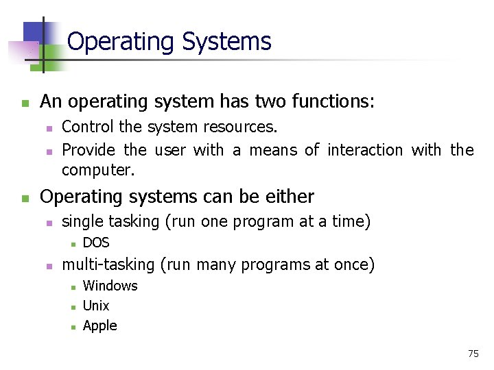 Operating Systems n An operating system has two functions: n n n Control the