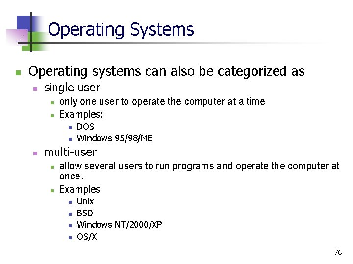 Operating Systems n Operating systems can also be categorized as n single user n