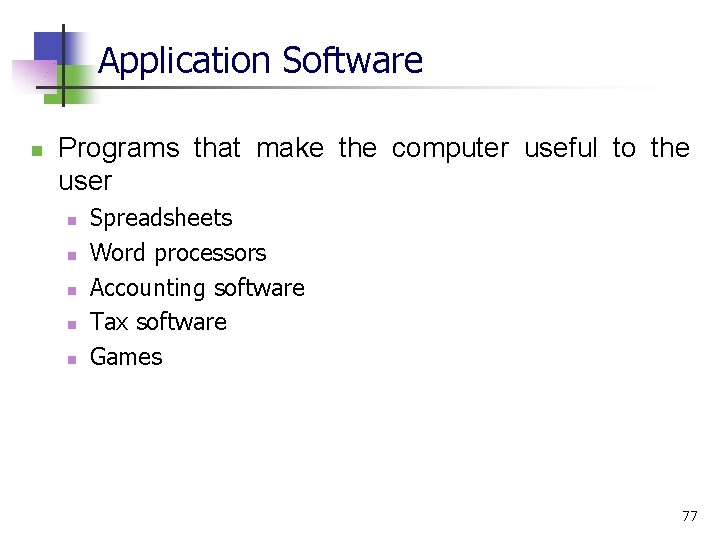 Application Software n Programs that make the computer useful to the user n n