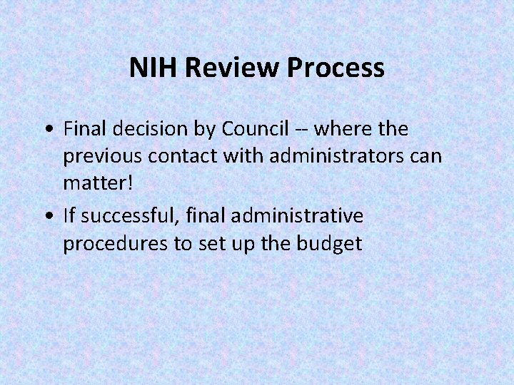 NIH Review Process • Final decision by Council -- where the previous contact with