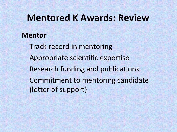 Mentored K Awards: Review § Mentor § Track record in mentoring § Appropriate scientific