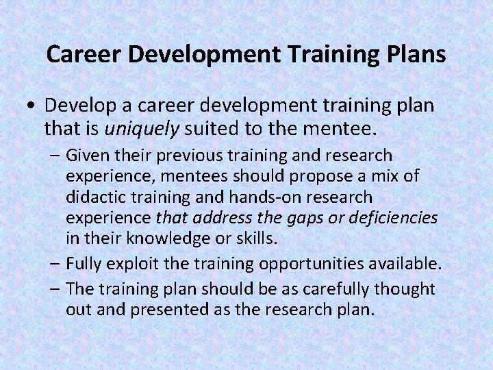 Career Development Training Plans • Develop a career development training plan that is uniquely