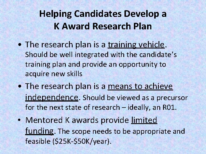 Helping Candidates Develop a K Award Research Plan • The research plan is a