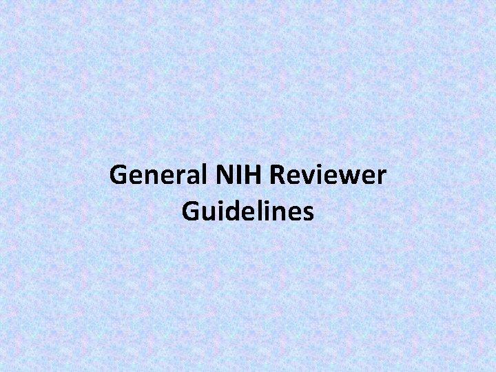 General NIH Reviewer Guidelines