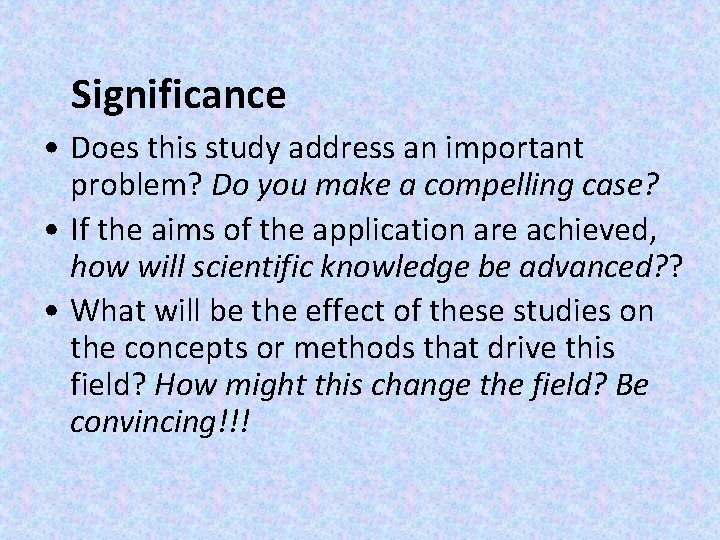 Significance • Does this study address an important problem? Do you make a