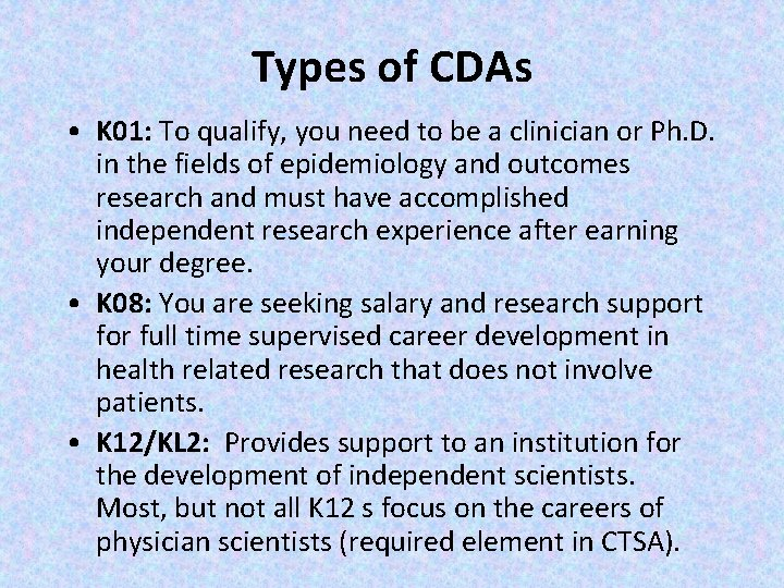 Types of CDAs • K 01: To qualify, you need to be a clinician