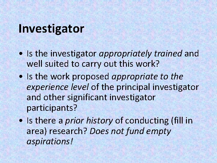 Investigator • Is the investigator appropriately trained and well suited to carry out this