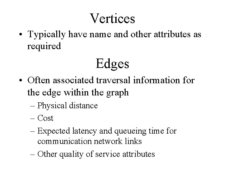 Vertices • Typically have name and other attributes as required Edges • Often associated