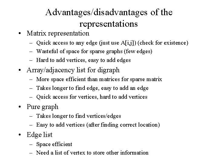 Advantages/disadvantages of the representations • Matrix representation – Quick access to any edge (just