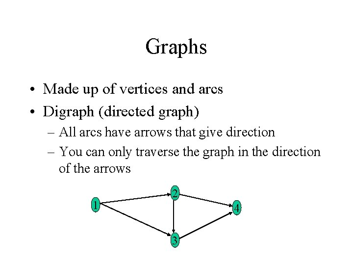 Graphs • Made up of vertices and arcs • Digraph (directed graph) – All