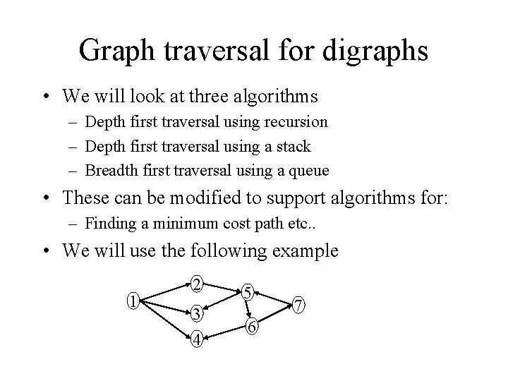 Graph traversal for digraphs • We will look at three algorithms – Depth first