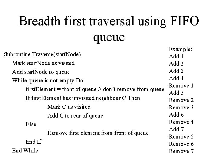 Breadth first traversal using FIFO queue Example: Subroutine Traverse(start. Node) Add 1 Mark start.