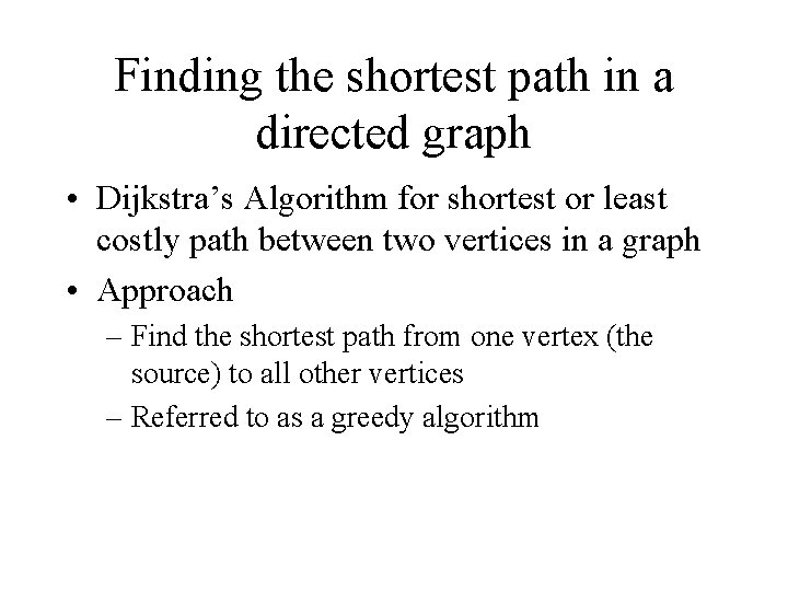 Finding the shortest path in a directed graph • Dijkstra's Algorithm for shortest or