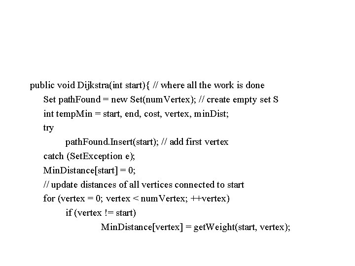 public void Dijkstra(int start){ // where all the work is done Set path. Found
