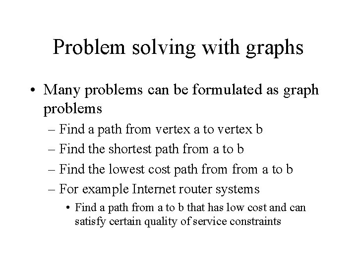 Problem solving with graphs • Many problems can be formulated as graph problems –