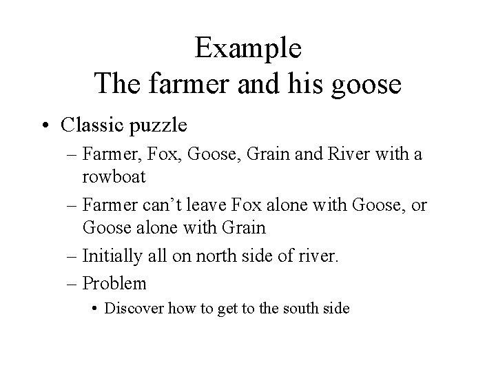 Example The farmer and his goose • Classic puzzle – Farmer, Fox, Goose, Grain