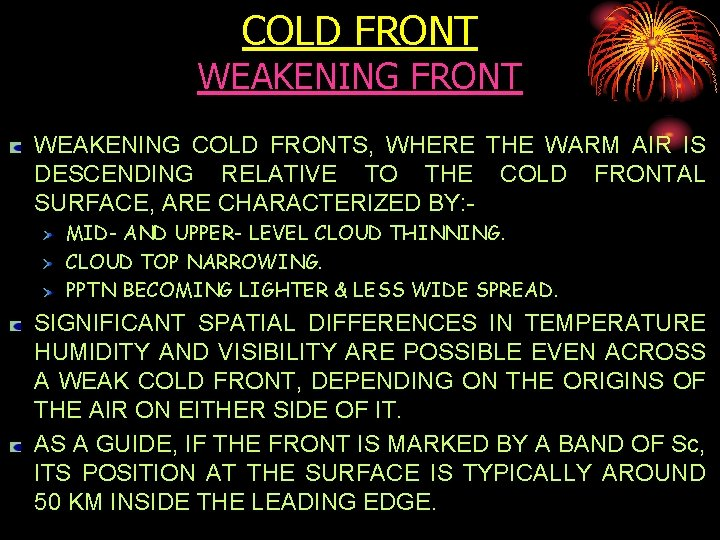 COLD FRONT WEAKENING COLD FRONTS, WHERE THE WARM AIR IS DESCENDING RELATIVE TO THE
