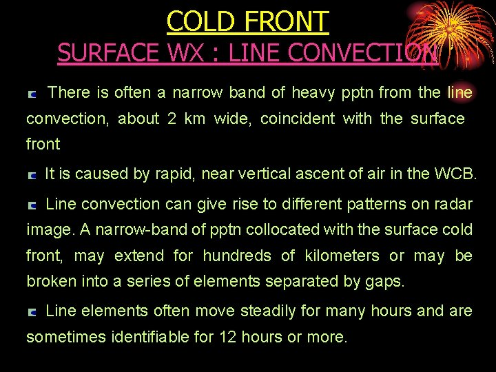 COLD FRONT SURFACE WX : LINE CONVECTION There is often a narrow band of