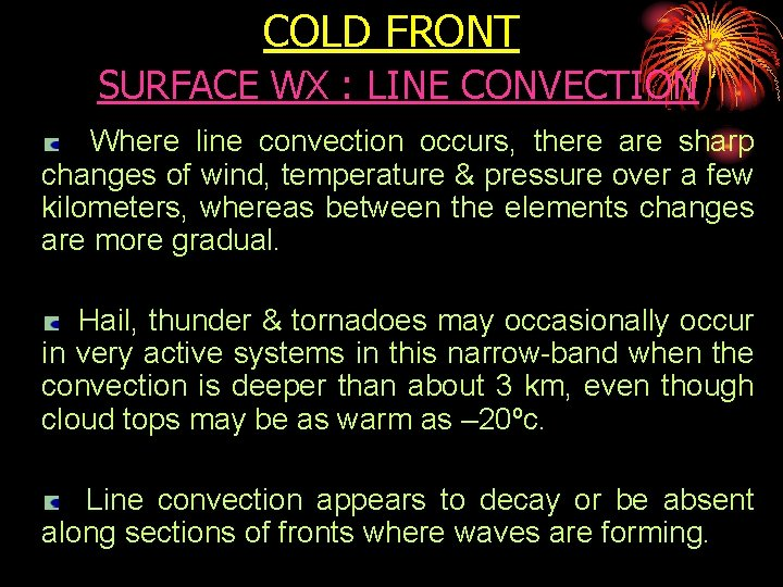 COLD FRONT SURFACE WX : LINE CONVECTION Where line convection occurs, there are sharp