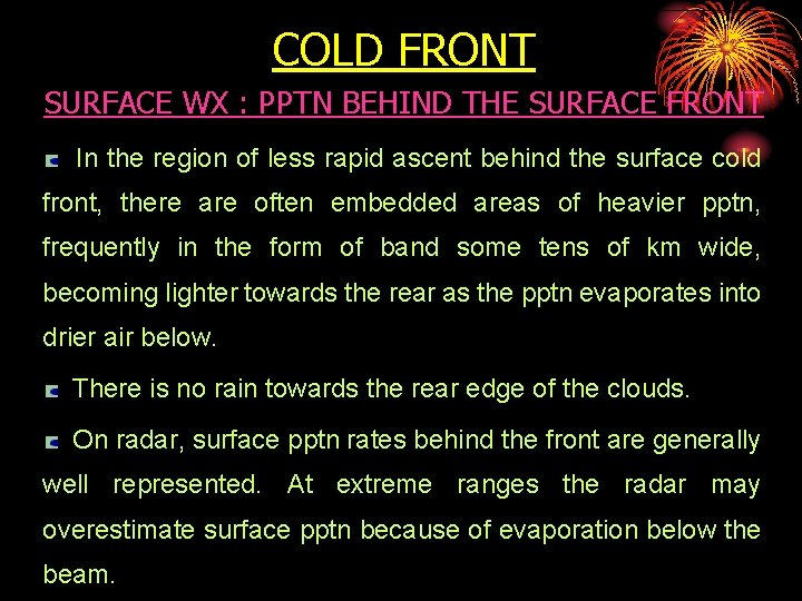 COLD FRONT SURFACE WX : PPTN BEHIND THE SURFACE FRONT In the region of