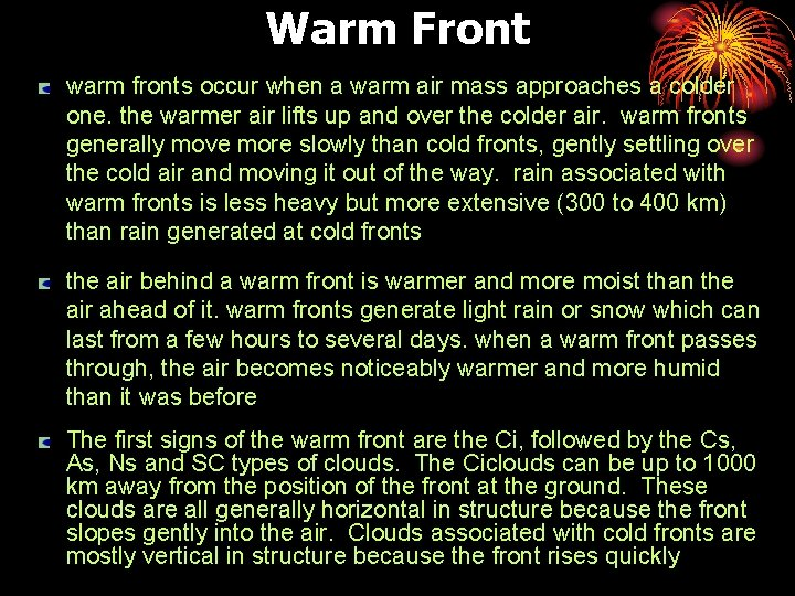 Warm Front warm fronts occur when a warm air mass approaches a colder one.