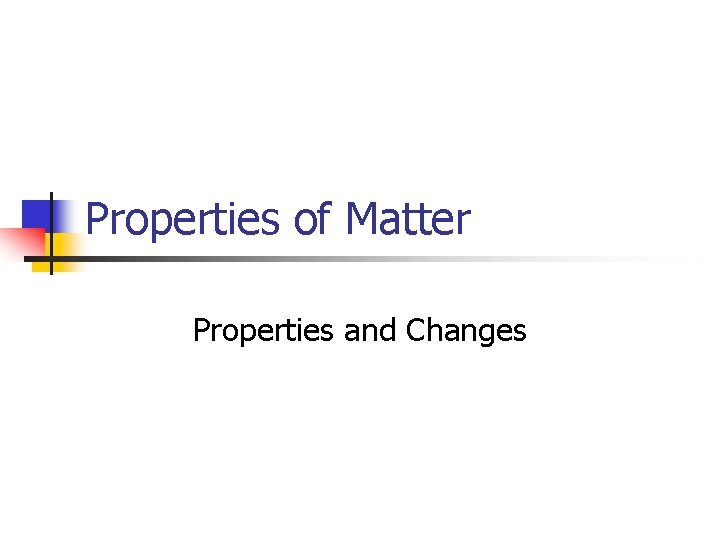 Properties of Matter Properties and Changes