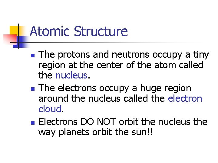 Atomic Structure n n n The protons and neutrons occupy a tiny region at