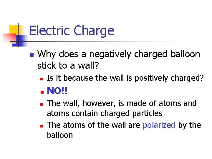 Electric Charge n Why does a negatively charged balloon stick to a wall? n