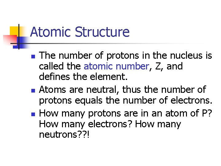 Atomic Structure n n n The number of protons in the nucleus is called