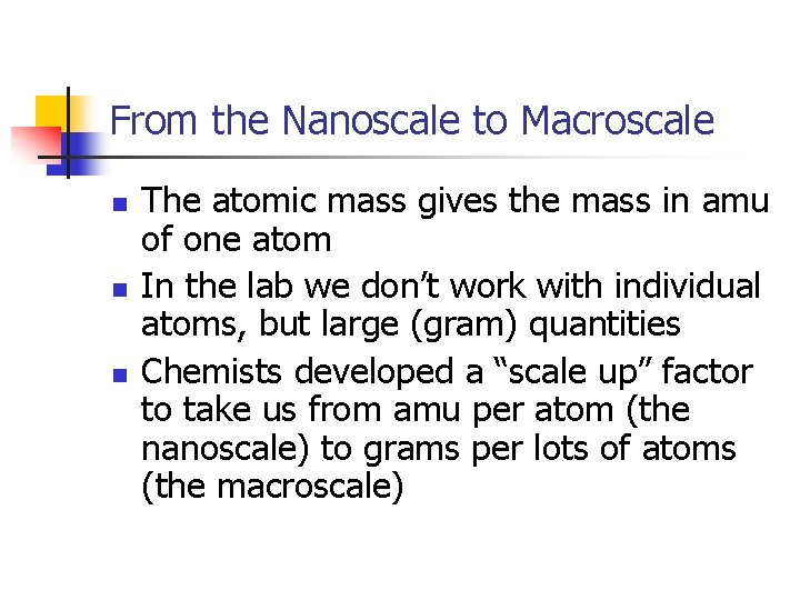 From the Nanoscale to Macroscale n n n The atomic mass gives the mass