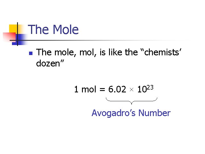 "The Mole n The mole, mol, is like the ""chemists' dozen"" 1 mol ="