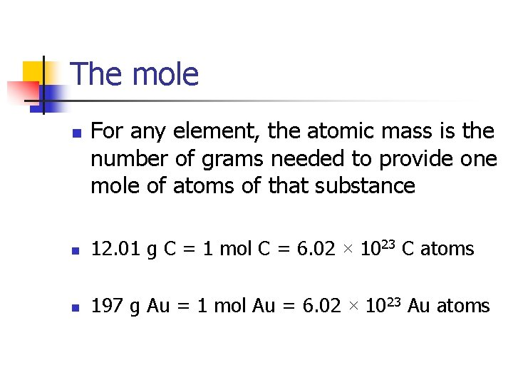 The mole n For any element, the atomic mass is the number of grams