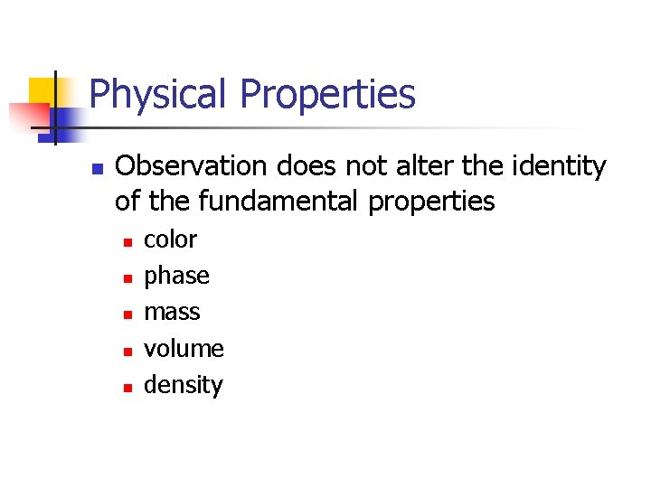 Physical Properties n Observation does not alter the identity of the fundamental properties n