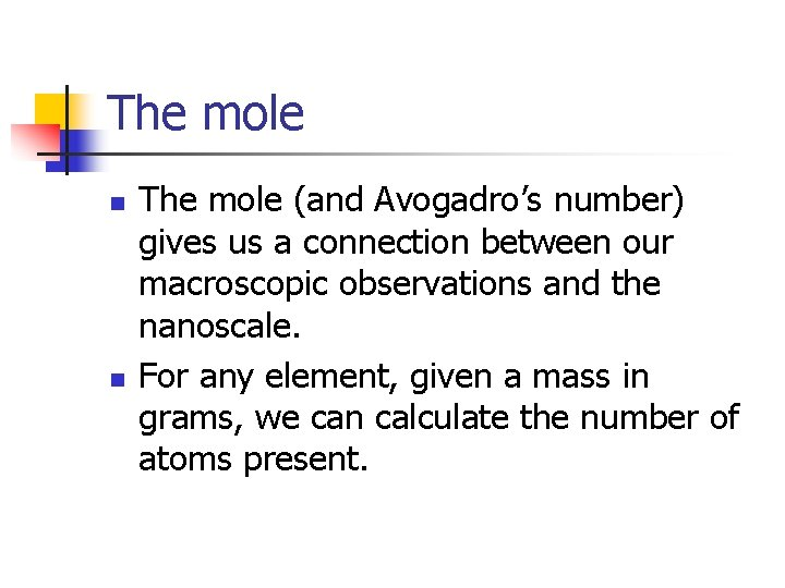 The mole n n The mole (and Avogadro's number) gives us a connection between